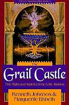 The Grail Castle : male myths & mysteries in the Celtic tradition
