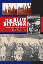 The Blue Division : Spanish blood in Russia, 1941-1945