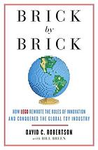 Brick by brick : how LEGO rewrote the rules of innovation and conquered the global toy industry