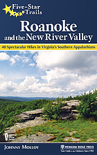 Five star trails : Roanoke and the New River Valley, 40 spectacular hikes in Virginia's Southern Appalachians