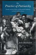 The practice of patriarchy : gender and the politics of household authority in early modern France