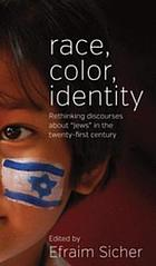 Race, Color, Identity : Rethinking Discourses about 'Jews' in the Twenty-First Century.