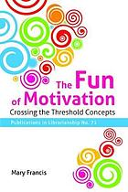 The fun of motivation : crossing the threshold concepts