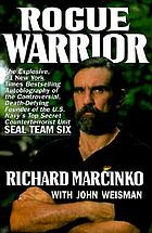 Rogue warrior : [the explosive autobiography of the controversial death-defying founder of the U.S. Navy's top secret counterterrorist unit--Seal Team Six]