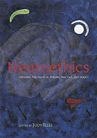 Neuroethics in the 21st century : defining the issues in theory, practice and policy