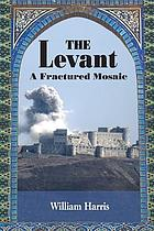 The Levant : a fractured mosaic