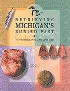 Retrieving Michigan's buried past : the archaeology of the Great Lakes state