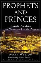 Prophets and princes : Saudi Arabia from Muhammad to the present