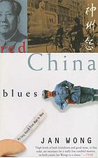 Red China blues : my long march from Mao to now
