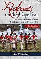 Redcoats on the Cape Fear : the Revolutionary War in southeastern North Carolina