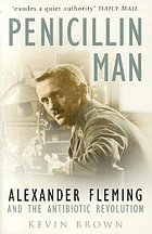 Penicillin man : Alexander Fleming and the antibiotic revolution