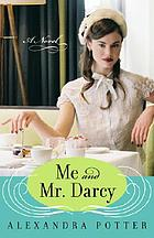 Me and Mr. Darcy : a novel