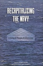 Recapitalizing the Navy : a strategy for managing the infrastructure