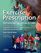 Exercise prescription : physiological foundations: a guide for health, sport and exercise