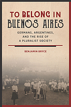 To belong in Buenos Aires. Germans, Argentines, and the rise of a pluralist society.