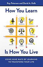 How you learn is how you live : using nine ways of learning to transform your life