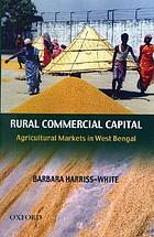 Rural commercial capital : agricultural markets in West Bengal