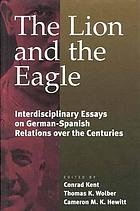 The lion and the eagle : interdisciplinary essays on German-Spanish relations over the centuries