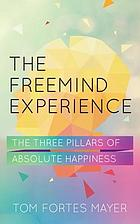 The FreeMind experience : the three pillars of absolute happiness