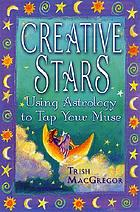 Creative stars : using astrology to tap your muse