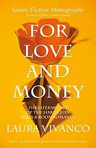 For love and money : the literary art of the Harlequin Mills & Boon romance