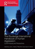 The Routledge international handbook of human aggression : current issues and perspectives