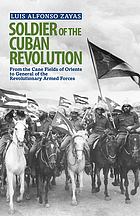 Soldier of the Cuban Revolution : from the cane fields of Oriente to general of the Revolutionary Armed Forces