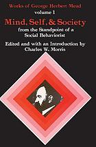 Mind, self, and society : from the standpoint of a social behaviorist
