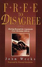 Free to disagree : moving beyond the arguments over Christian liberty