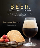 Beer, food, and flavor : a guide to tasting, pairing, and the culture of craft beer
