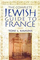 The complete Jewish guide to France : a travel guide