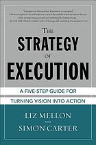 The strategy of execution : the five-step guide for turning vision into action