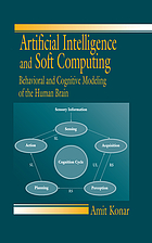 Artificial intelligence and soft computing : behavioral and cognitive modeling of the human brain
