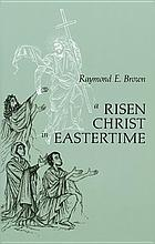 A risen Christ in Eastertime : essays on the Gospel narratives of the Resurrection