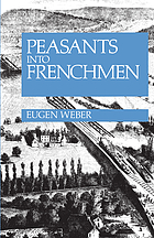 Peasants into Frenchmen : the modernization of rural France, 1870-1914