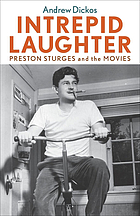 Intrepid laughter : Preston Sturges and the movies