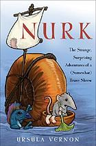 Nurk : the strange, surprising adventures of a (somewhat) brave shrew