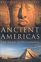 Ancient Americas : the great civilisations