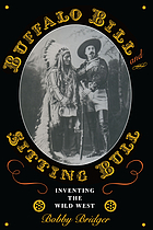 Buffalo Bill and Sitting Bull : inventing the Wild West