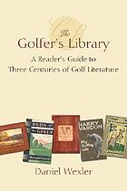 The golfer's library : a reader's guide to three centuries of golf literature