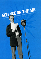 Science on the air : popularizers and personalities on radio and early television