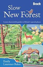Slow New Forest : local, characterful guides to Britain's special places