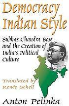 Democracy Indian style : Subhas Chandra Bose and the creation of India's political culture