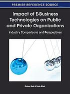 Impact of e-business technologies on public and private organizations : industry comparisons and perspectives