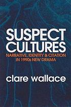 Suspect cultures : narrative, identity & citation in 1990s new drama