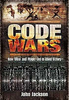 Code wars : how 'ultra' and 'magic' led to Allied victory