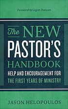 The new pastor's handbook : help and encouragement for the first years of ministry