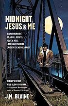 Midnight, Jesus & me : misfit memoirs of a full Gospel, rock & roll late night suicide crisis psychotherapist