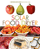 The solar food dryer : how to make and use your own high-performance, sun-powered food dehydrator