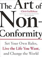 The art of non-conformity : set your own rules, live the life you want, and change the world